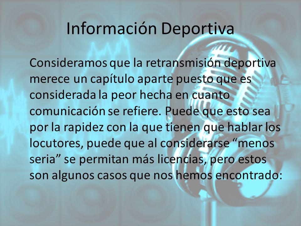 Información Deportiva Consideramos que la retransmisión deportiva merece un capítulo aparte puesto que es considerada la peor hecha en cuanto comunica
