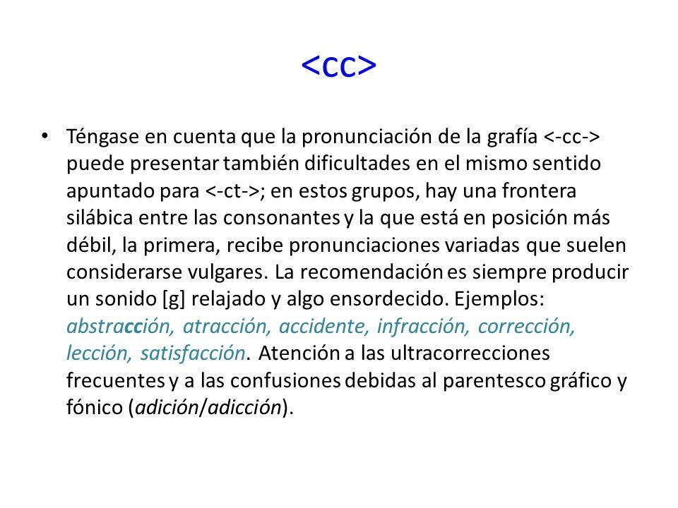 La confluencia de [ks], que se corresponde con la grafía, puede dar lugar también a pronunciaciones afectadas y vulgares.