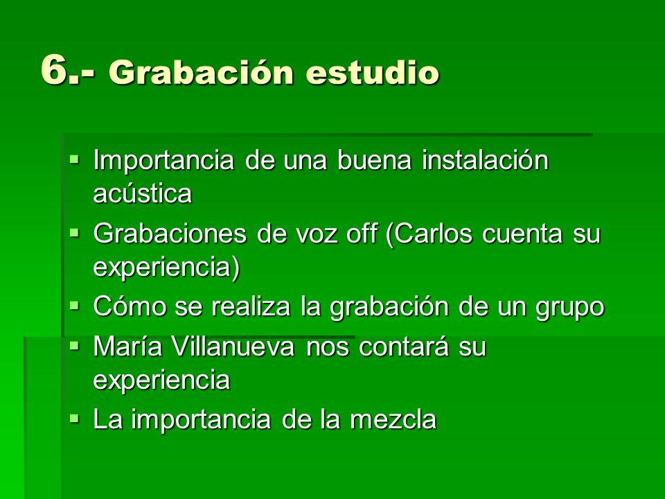 6.- Grabación estudio Importancia de una buena instalación acústica Importancia de una buena instalación acústica Grabaciones de voz off (Carlos cuent
