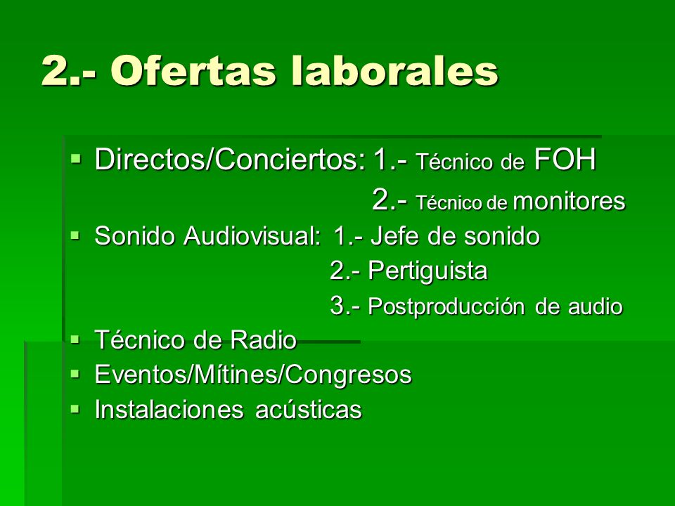 2.- Ofertas laborales Directos/Conciertos: 1.- Técnico de FOH Directos/Conciertos: 1.- Técnico de FOH 2.- Técnico de monitores 2.- Técnico de monitore