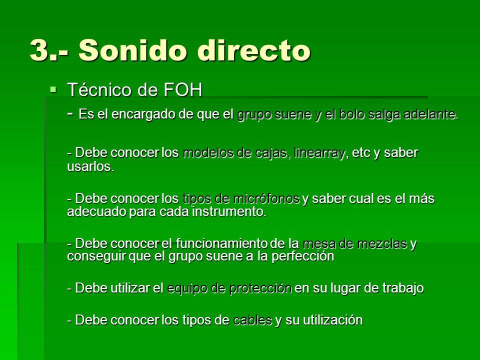3.- Sonido directo Técnico de FOH Técnico de FOH - Es el encargado de que el grupo suene y el bolo salga adelante. - Debe conocer los modelos de cajas