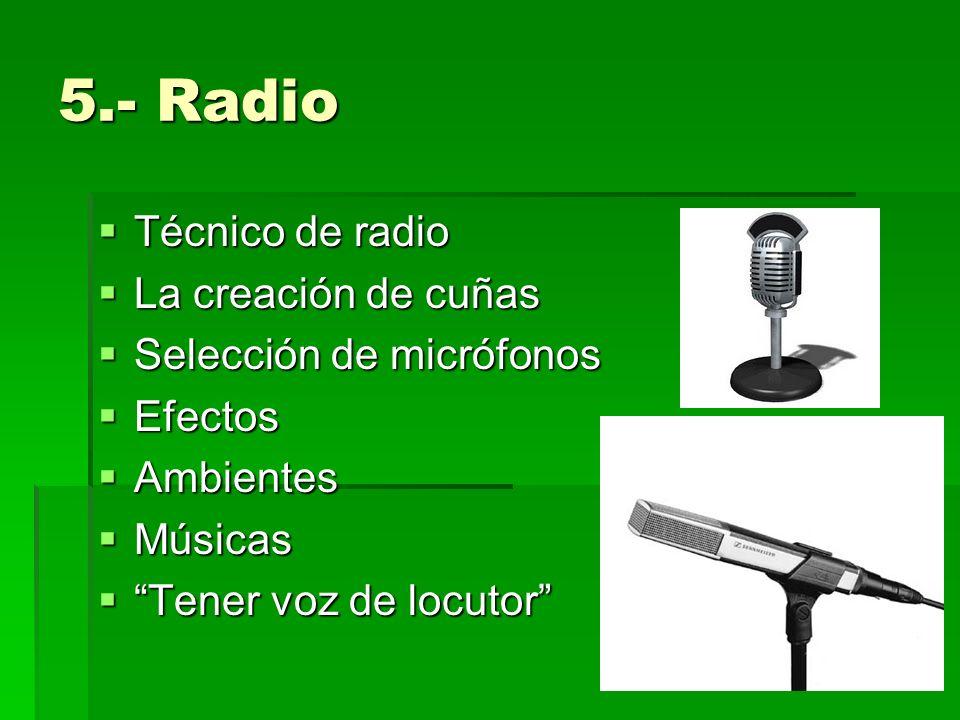 5.- Radio Técnico de radio Técnico de radio La creación de cuñas La creación de cuñas Selección de micrófonos Selección de micrófonos Efectos Efectos