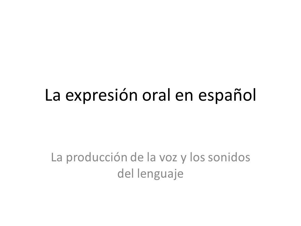 El sonido del lenguaje en el proceso de comunicación EMISOR MENSAJE RECEPTOR Producción del sonido Transmisión del sonido Audición del sonido y percepción del mensaje