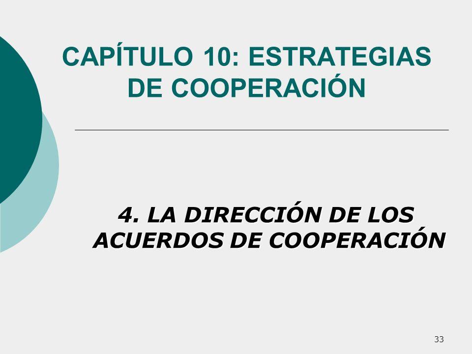 33 CAPÍTULO 10: ESTRATEGIAS DE COOPERACIÓN 4. LA DIRECCIÓN DE LOS ACUERDOS DE COOPERACIÓN
