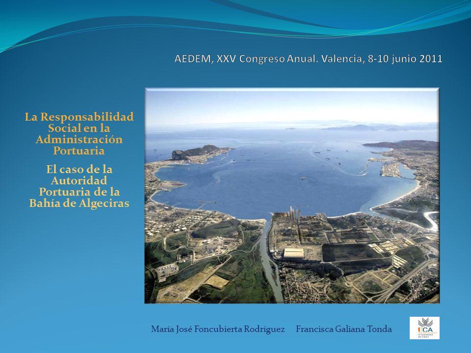 La Responsabilidad Social en la Administración Portuaria El caso de la Autoridad Portuaria de la Bahía de Algeciras María José Foncubierta Rodríguez F