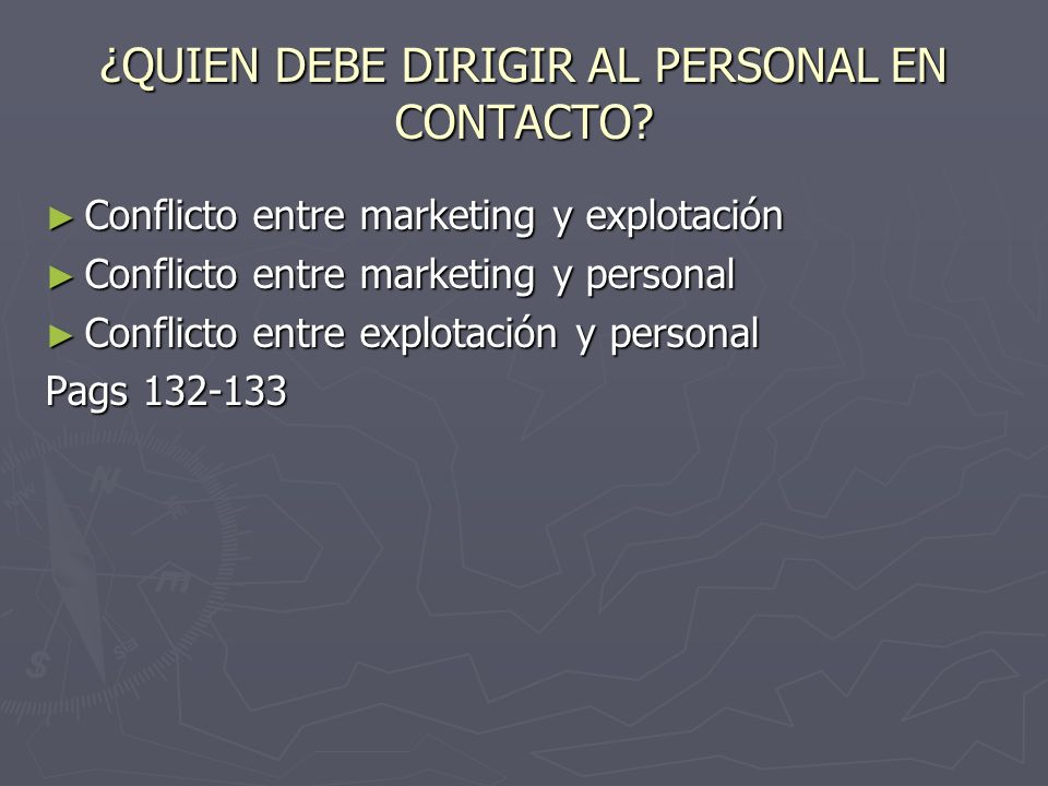 ¿QUIEN DEBE DIRIGIR AL PERSONAL EN CONTACTO? Conflicto entre marketing y explotación Conflicto entre marketing y explotación Conflicto entre marketing
