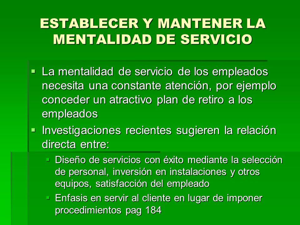 ESTABLECER Y MANTENER LA MENTALIDAD DE SERVICIO La mentalidad de servicio de los empleados necesita una constante atención, por ejemplo conceder un at