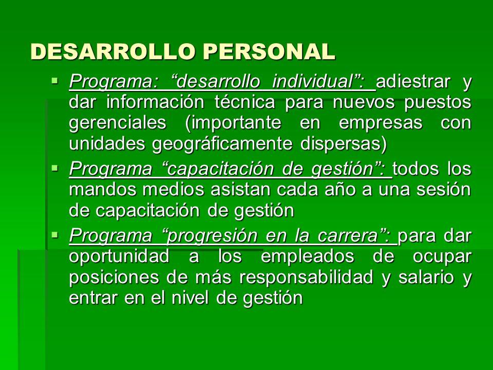 DESARROLLO PERSONAL Programa: desarrollo individual: adiestrar y dar información técnica para nuevos puestos gerenciales (importante en empresas con u