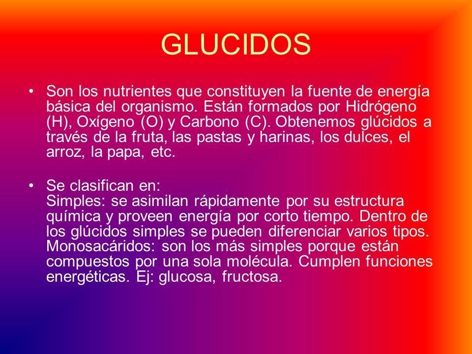GLUCIDOS Son los nutrientes que constituyen la fuente de energía básica del organismo.