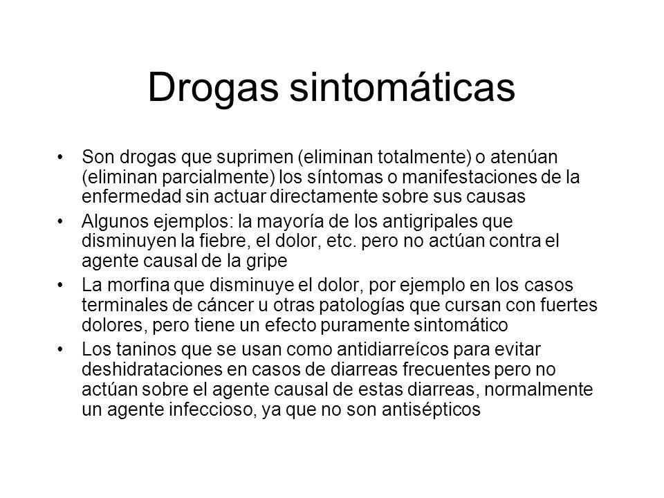 Drogas sintomáticas Son drogas que suprimen (eliminan totalmente) o atenúan (eliminan parcialmente) los síntomas o manifestaciones de la enfermedad si