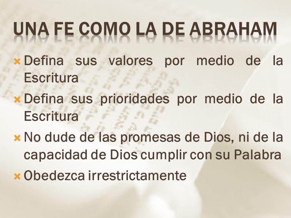Defina sus valores por medio de la Escritura Defina sus prioridades por medio de la Escritura No dude de las promesas de Dios, ni de la capacidad de D