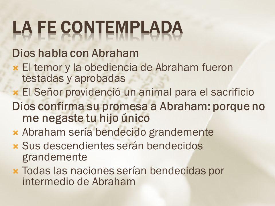 Dios habla con Abraham El temor y la obediencia de Abraham fueron testadas y aprobadas El Señor providenció un animal para el sacrificio Dios confirma
