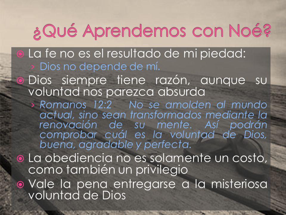 La fe no es el resultado de mi piedad: Dios no depende de mí. Dios siempre tiene razón, aunque su voluntad nos parezca absurda Romanos 12:2 No se amol