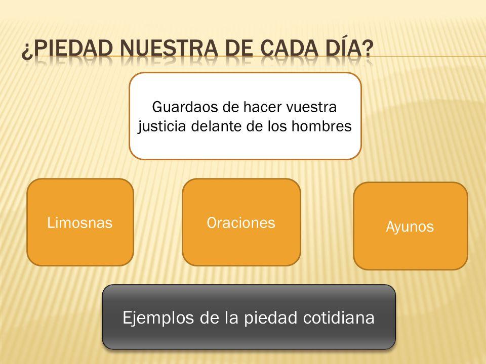 Guardaos de hacer vuestra justicia delante de los hombres LimosnasOraciones Ayunos Ejemplos de la piedad cotidiana