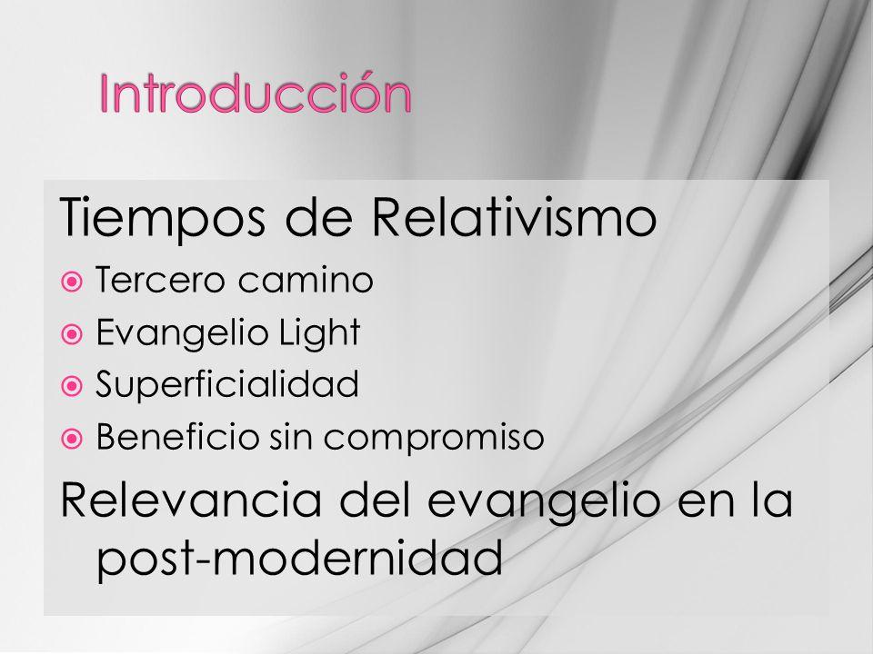 Tiempos de Relativismo Tercero camino Evangelio Light Superficialidad Beneficio sin compromiso Relevancia del evangelio en la post-modernidad