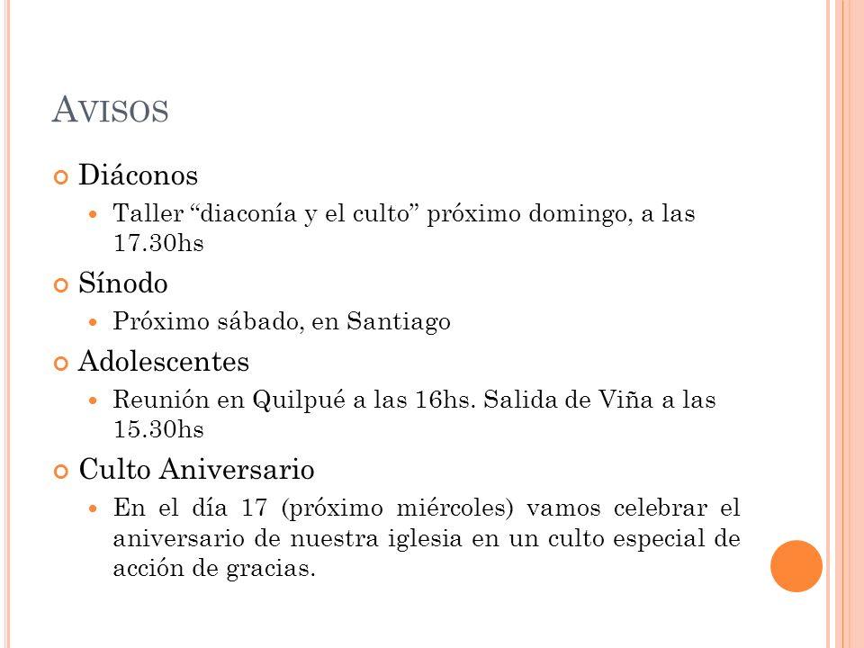 A VISOS Diáconos Taller diaconía y el culto próximo domingo, a las 17.30hs Sínodo Próximo sábado, en Santiago Adolescentes Reunión en Quilpué a las 16