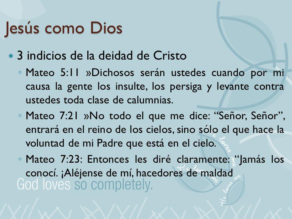 Jesús como Dios 3 indicios de la deidad de Cristo Mateo 5:11 »Dichosos serán ustedes cuando por mi causa la gente los insulte, los persiga y levante c