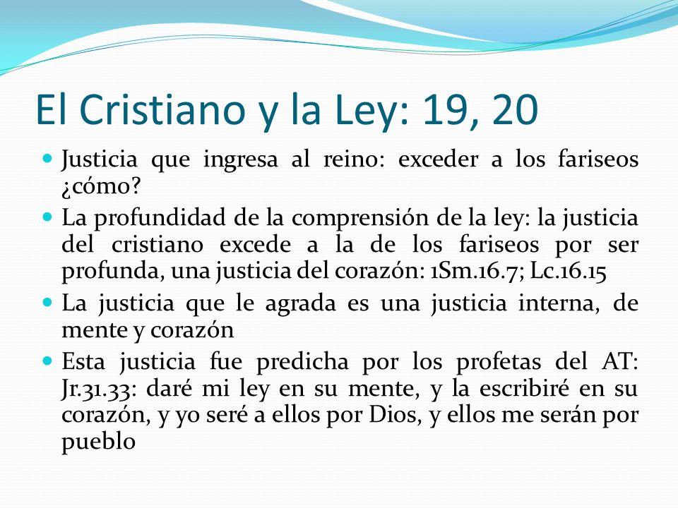 El Cristiano y la Ley: 19, 20 Justicia que ingresa al reino: exceder a los fariseos ¿cómo.