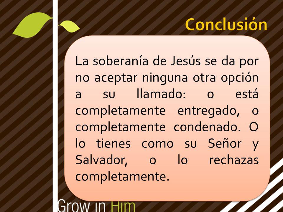 Dos caminos Dos casas Dos personalidades Dos destinos Una elección La soberanía de Jesús se da por no aceptar ninguna otra opción a su llamado: o está