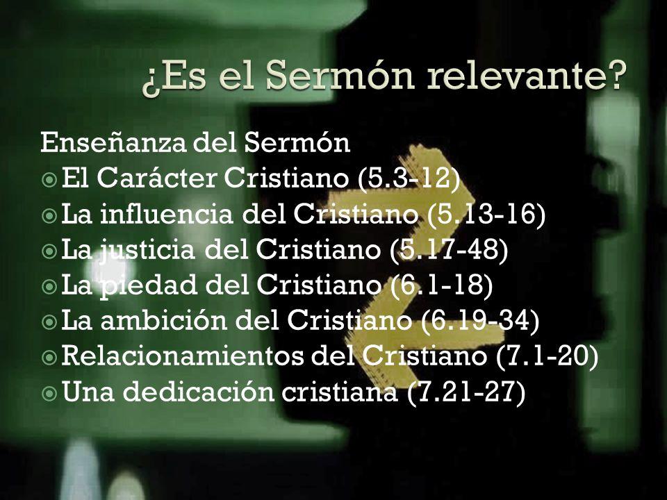 Enseñanza del Sermón El Carácter Cristiano (5.3-12) La influencia del Cristiano (5.13-16) La justicia del Cristiano (5.17-48) La piedad del Cristiano