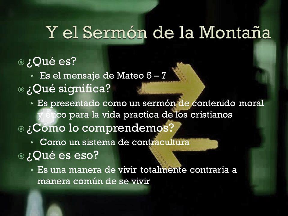 ¿Qué es? Es el mensaje de Mateo 5 – 7 ¿Qué significa? Es presentado como un sermón de contenido moral y ético para la vida practica de los cristianos