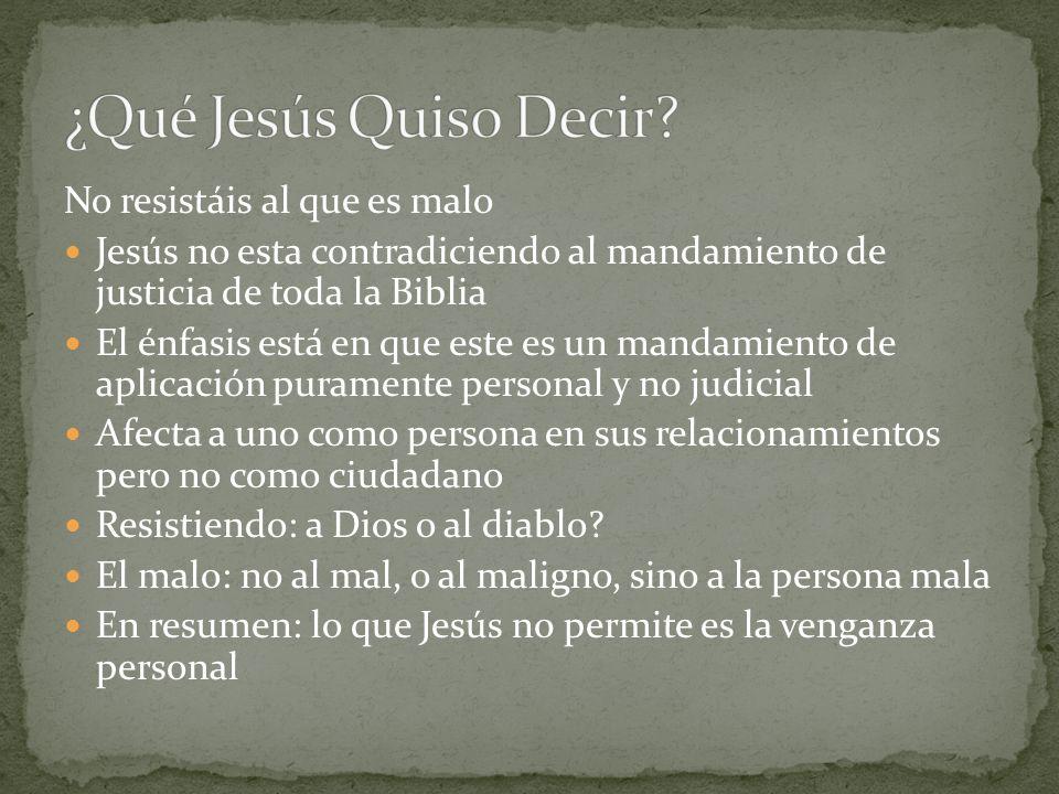 No resistáis al que es malo Jesús no esta contradiciendo al mandamiento de justicia de toda la Biblia El énfasis está en que este es un mandamiento de