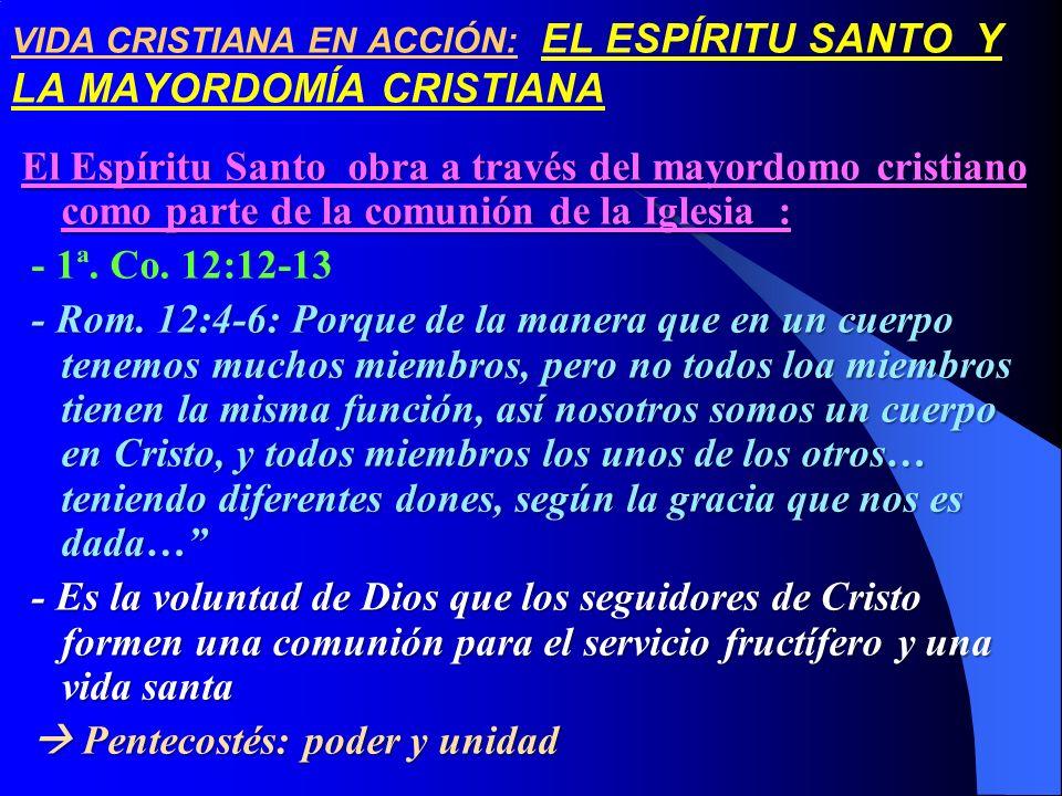 VIDA CRISTIANA EN ACCIÓN: EL ESPÍRITU SANTO Y LA MAYORDOMÍA CRISTIANA El Espíritu Santo obra a través del mayordomo cristiano como parte de la comunió
