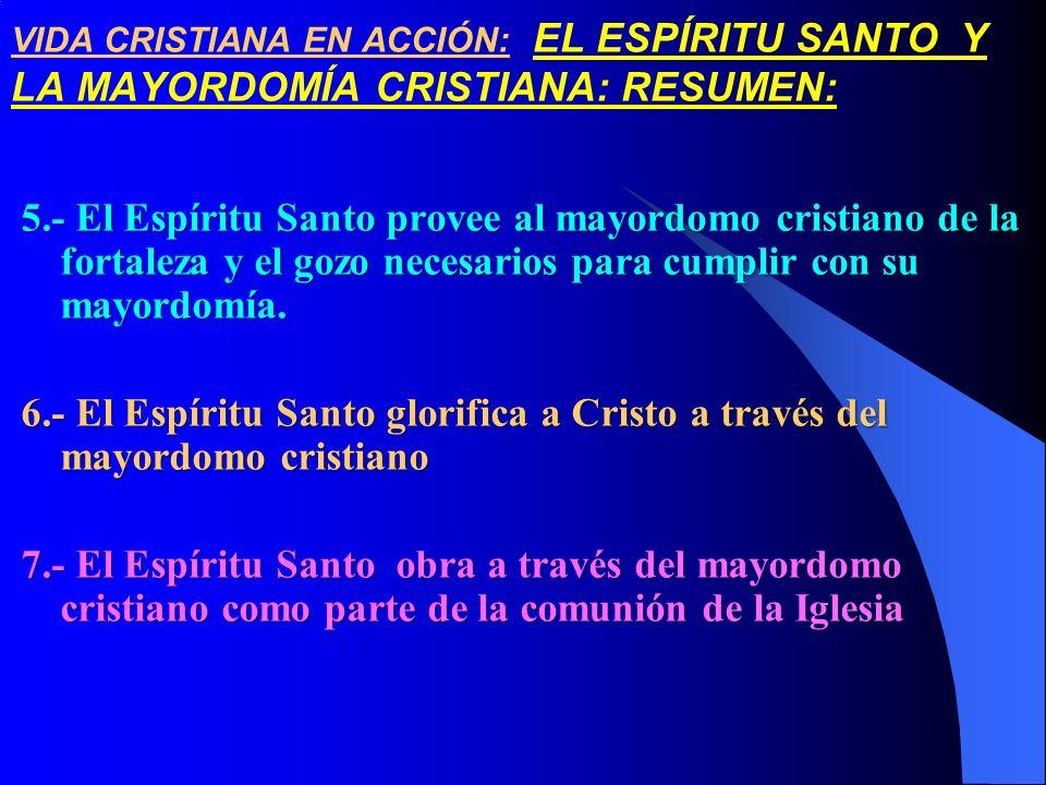VIDA CRISTIANA EN ACCIÓN: EL ESPÍRITU SANTO Y LA MAYORDOMÍA CRISTIANA: RESUMEN: 5.- El Espíritu Santo provee al mayordomo cristiano de la fortaleza y