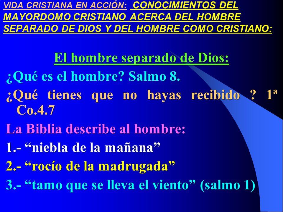 VIDA CRISTIANA EN ACCIÓN: CONOCIMIENTOS DEL MAYORDOMO CRISTIANO ACERCA DEL HOMBRE SEPARADO DE DIOS Y DEL HOMBRE COMO CRISTIANO: El hombre separado de