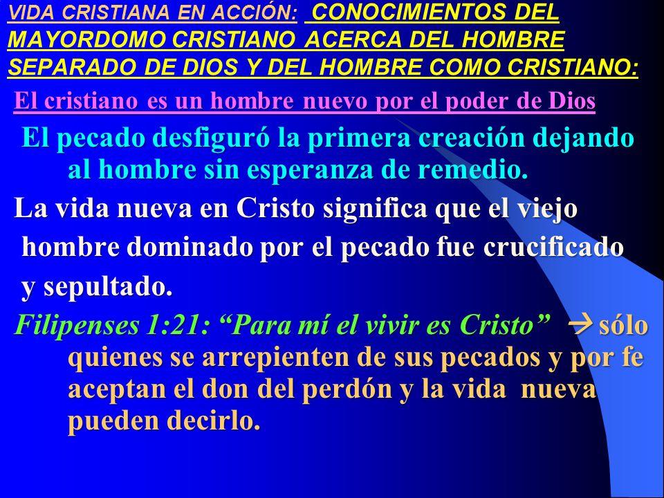 VIDA CRISTIANA EN ACCIÓN: CONOCIMIENTOS DEL MAYORDOMO CRISTIANO ACERCA DEL HOMBRE SEPARADO DE DIOS Y DEL HOMBRE COMO CRISTIANO: El cristiano es un hom