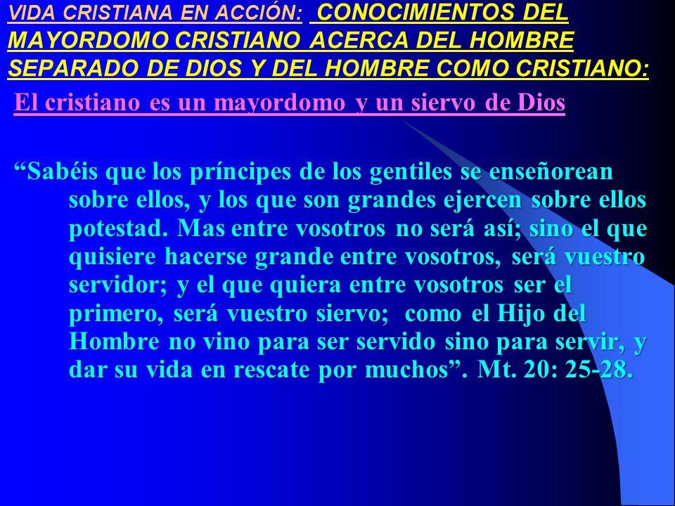 VIDA CRISTIANA EN ACCIÓN: CONOCIMIENTOS DEL MAYORDOMO CRISTIANO ACERCA DEL HOMBRE SEPARADO DE DIOS Y DEL HOMBRE COMO CRISTIANO: El cristiano es un may