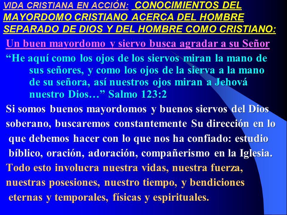 VIDA CRISTIANA EN ACCIÓN: CONOCIMIENTOS DEL MAYORDOMO CRISTIANO ACERCA DEL HOMBRE SEPARADO DE DIOS Y DEL HOMBRE COMO CRISTIANO: Un buen mayordomo y si