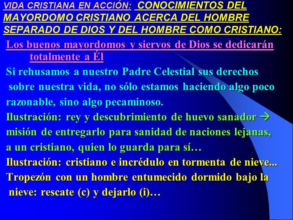 VIDA CRISTIANA EN ACCIÓN: CONOCIMIENTOS DEL MAYORDOMO CRISTIANO ACERCA DEL HOMBRE SEPARADO DE DIOS Y DEL HOMBRE COMO CRISTIANO: Los buenos mayordomos