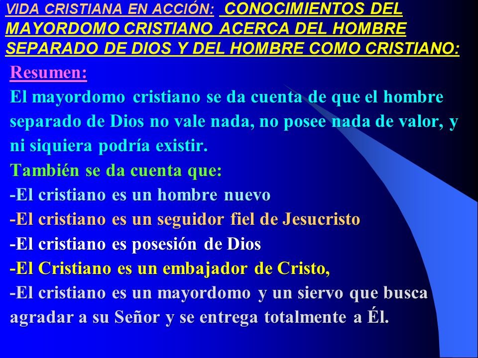 VIDA CRISTIANA EN ACCIÓN: CONOCIMIENTOS DEL MAYORDOMO CRISTIANO ACERCA DEL HOMBRE SEPARADO DE DIOS Y DEL HOMBRE COMO CRISTIANO:Resumen: El mayordomo c