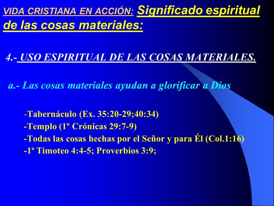 VIDA CRISTIANA EN ACCIÓN: Significado espiritual de las cosas materiales: 4.- USO ESPIRITUAL DE LAS COSAS MATERIALES. a.- Las cosas materiales ayudan