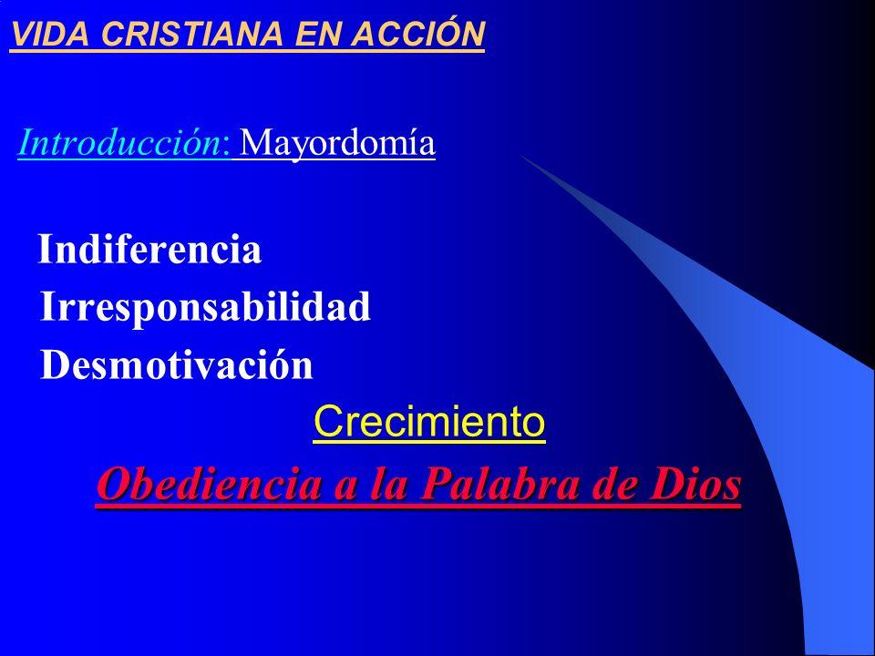 VIDA CRISTIANA EN ACCIÓN Introducción: Mayordomía Indiferencia Irresponsabilidad Desmotivación Crecimiento O bediencia a la Palabra de Dios