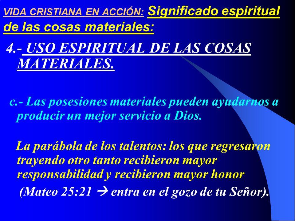 VIDA CRISTIANA EN ACCIÓN: Significado espiritual de las cosas materiales: 4.- USO ESPIRITUAL DE LAS COSAS MATERIALES. c.- Las posesiones materiales pu