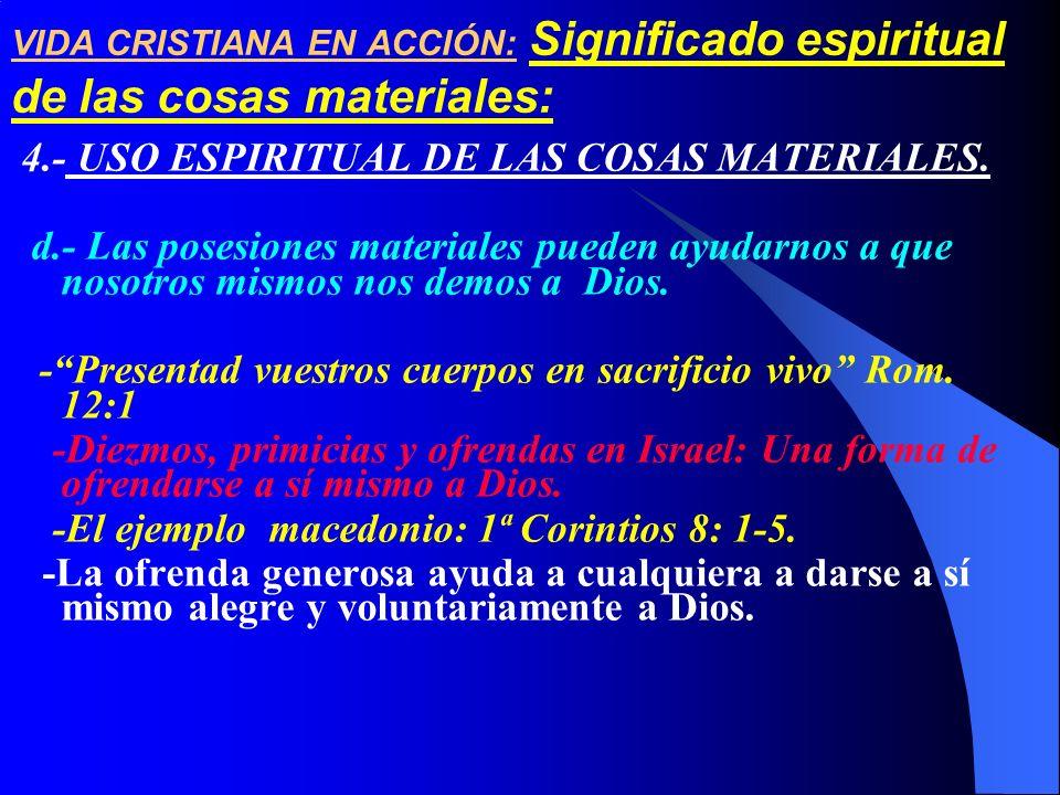 VIDA CRISTIANA EN ACCIÓN: Significado espiritual de las cosas materiales: 4.- USO ESPIRITUAL DE LAS COSAS MATERIALES. d.- Las posesiones materiales pu