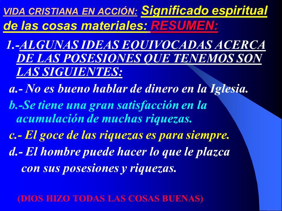 RESUMEN: VIDA CRISTIANA EN ACCIÓN: Significado espiritual de las cosas materiales: RESUMEN: 1.-ALGUNAS IDEAS EQUIVOCADAS ACERCA DE LAS POSESIONES QUE