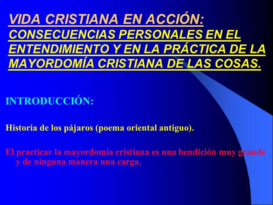 VIDA CRISTIANA EN ACCIÓN: CONSECUENCIAS PERSONALES EN EL ENTENDIMIENTO Y EN LA PRÁCTICA DE LA MAYORDOMÍA CRISTIANA DE LAS COSAS. INTRODUCCIÓN: Histori