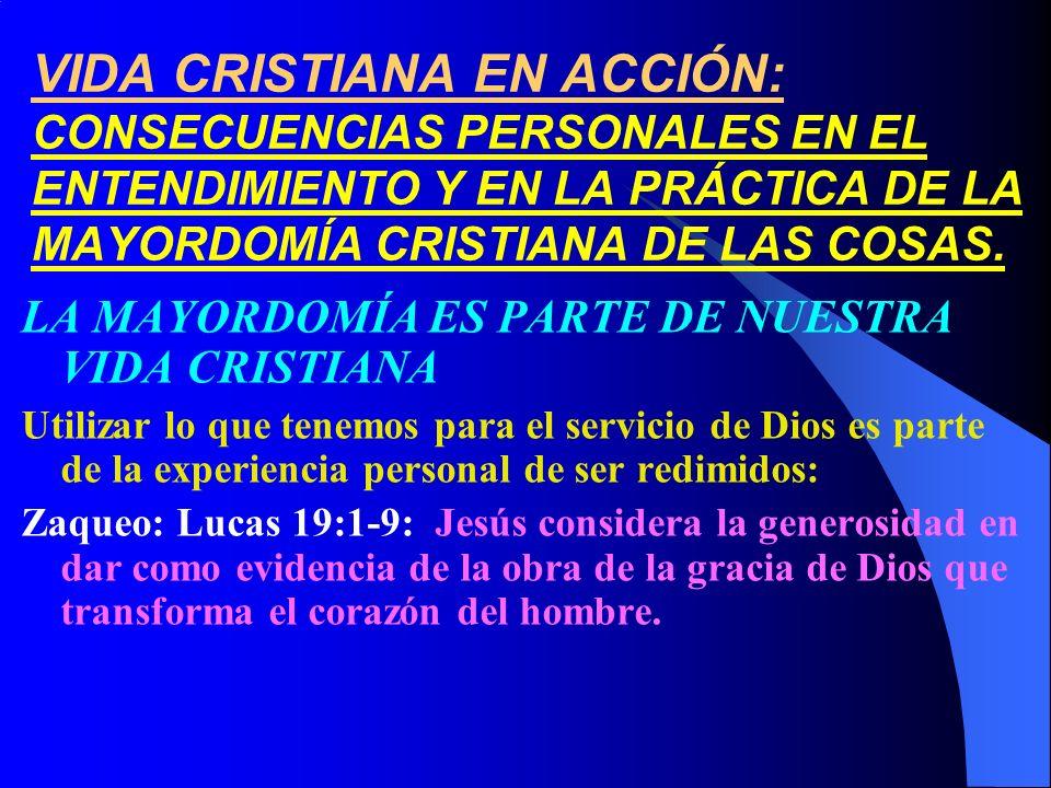 LA MAYORDOMÍA ES PARTE DE NUESTRA VIDA CRISTIANA Utilizar lo que tenemos para el servicio de Dios es parte de la experiencia personal de ser redimidos