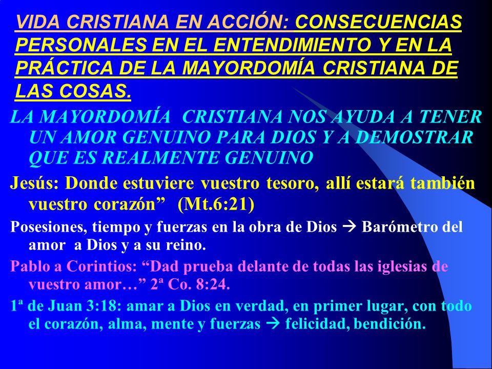 LA MAYORDOMÍA CRISTIANA NOS AYUDA A TENER UN AMOR GENUINO PARA DIOS Y A DEMOSTRAR QUE ES REALMENTE GENUINO Jesús: Donde estuviere vuestro tesoro, allí
