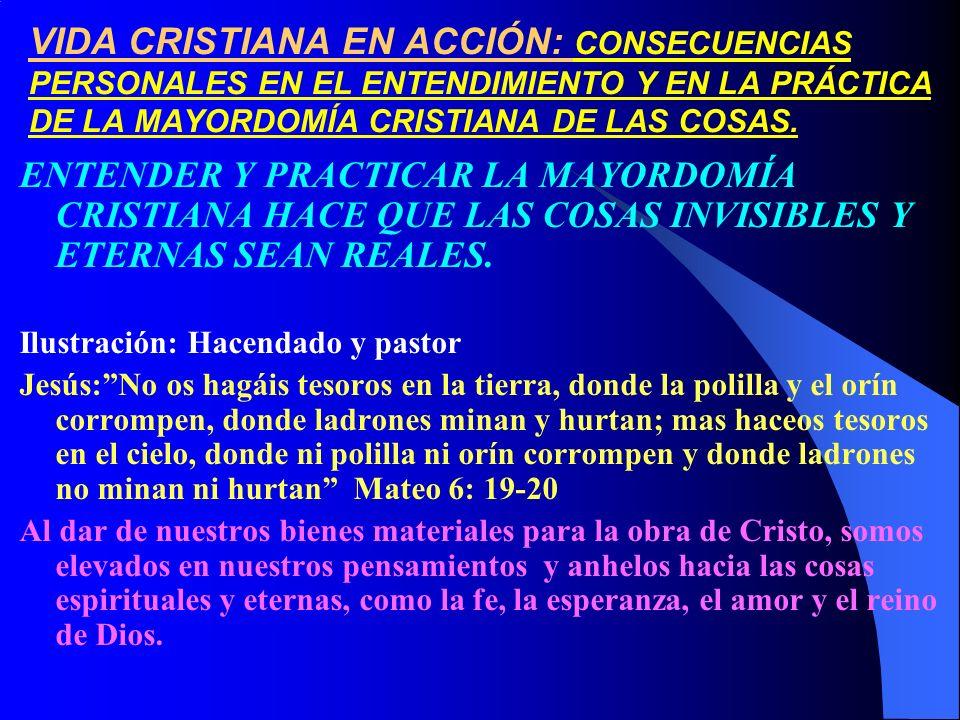 VIDA CRISTIANA EN ACCIÓN: CONSECUENCIAS PERSONALES EN EL ENTENDIMIENTO Y EN LA PRÁCTICA DE LA MAYORDOMÍA CRISTIANA DE LAS COSAS. ENTENDER Y PRACTICAR