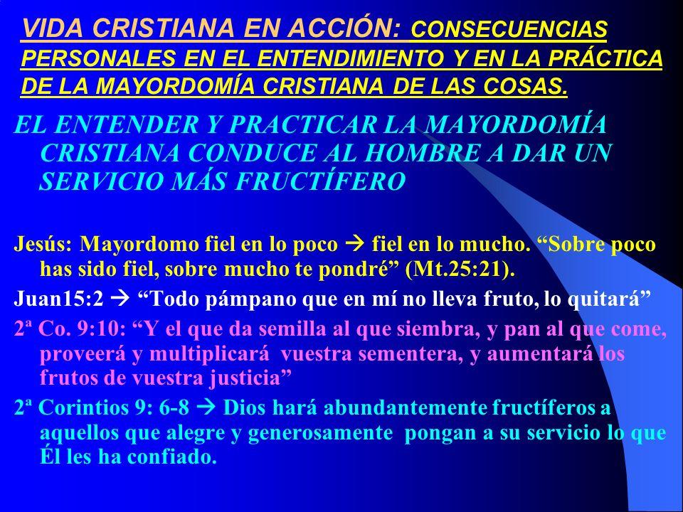 VIDA CRISTIANA EN ACCIÓN: CONSECUENCIAS PERSONALES EN EL ENTENDIMIENTO Y EN LA PRÁCTICA DE LA MAYORDOMÍA CRISTIANA DE LAS COSAS. EL ENTENDER Y PRACTIC