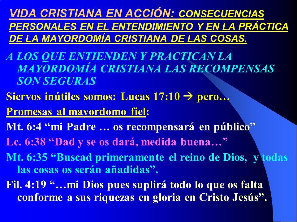 VIDA CRISTIANA EN ACCIÓN: CONSECUENCIAS PERSONALES EN EL ENTENDIMIENTO Y EN LA PRÁCTICA DE LA MAYORDOMÍA CRISTIANA DE LAS COSAS. A LOS QUE ENTIENDEN Y