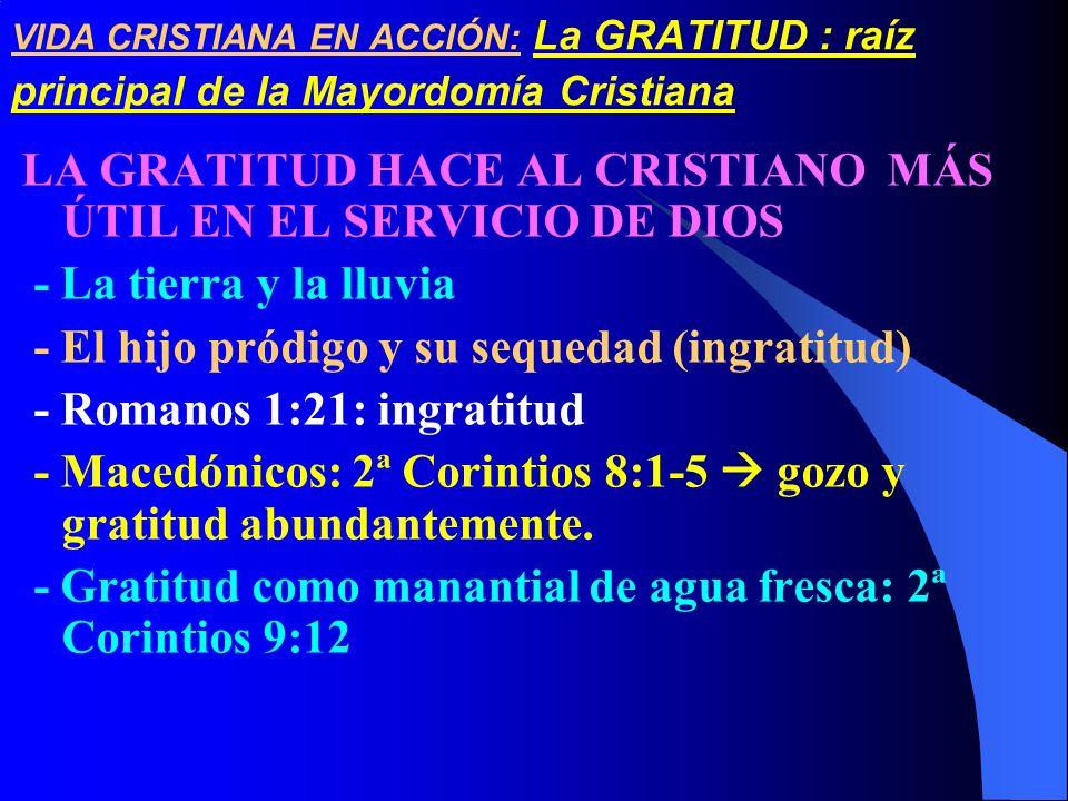 VIDA CRISTIANA EN ACCIÓN: La GRATITUD : raíz principal de la Mayordomía Cristiana LA GRATITUD HACE AL CRISTIANO MÁS ÚTIL EN EL SERVICIO DE DIOS - La t