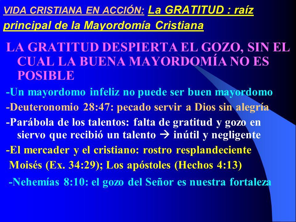 VIDA CRISTIANA EN ACCIÓN: La GRATITUD : raíz principal de la Mayordomía Cristiana LA GRATITUD DESPIERTA EL GOZO, SIN EL CUAL LA BUENA MAYORDOMÍA NO ES