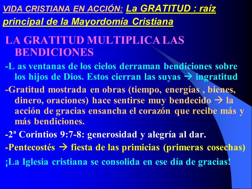 VIDA CRISTIANA EN ACCIÓN: La GRATITUD : raíz principal de la Mayordomía Cristiana LA GRATITUD MULTIPLICA LAS BENDICIONES -L as ventanas de los cielos
