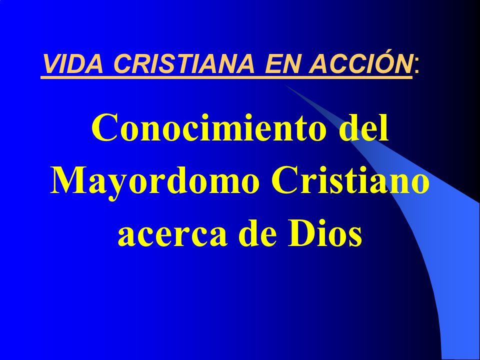 : VIDA CRISTIANA EN ACCIÓN : Conocimiento del Mayordomo Cristiano acerca de Dios