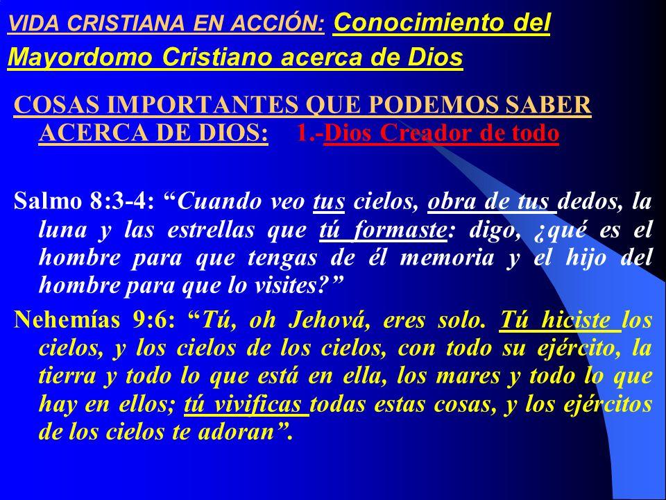 VIDA CRISTIANA EN ACCIÓN: Conocimiento del Mayordomo Cristiano acerca de Dios COSAS IMPORTANTES QUE PODEMOS SABER ACERCA DE DIOS: 1.-Dios Creador de t